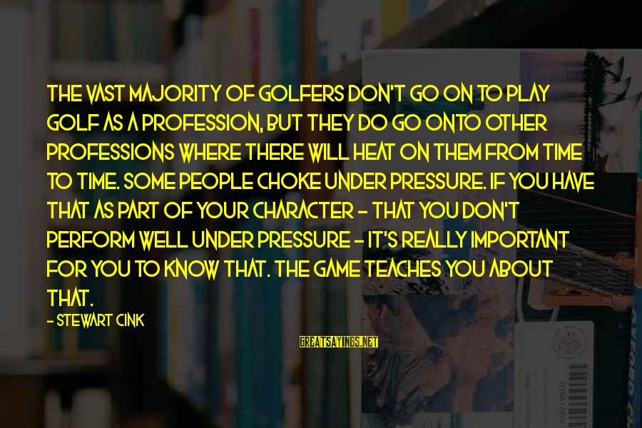 Know You Sayings By Stewart Cink: The vast majority of golfers don't go on to play golf as a profession, but