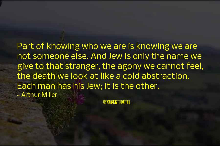 Knowing Someone Is There For You Sayings By Arthur Miller: Part of knowing who we are is knowing we are not someone else. And Jew