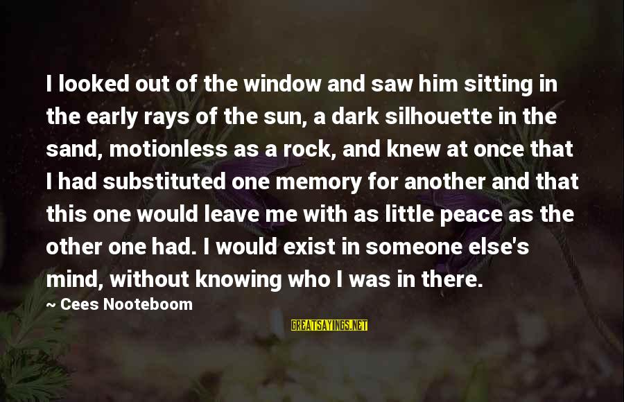 Knowing Someone Is There For You Sayings By Cees Nooteboom: I looked out of the window and saw him sitting in the early rays of