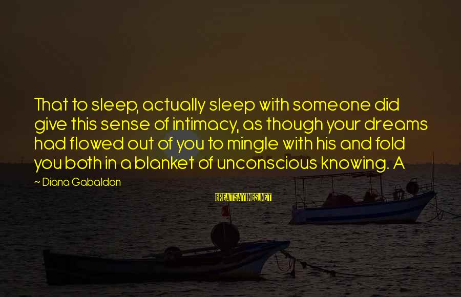 Knowing Someone Is There For You Sayings By Diana Gabaldon: That to sleep, actually sleep with someone did give this sense of intimacy, as though