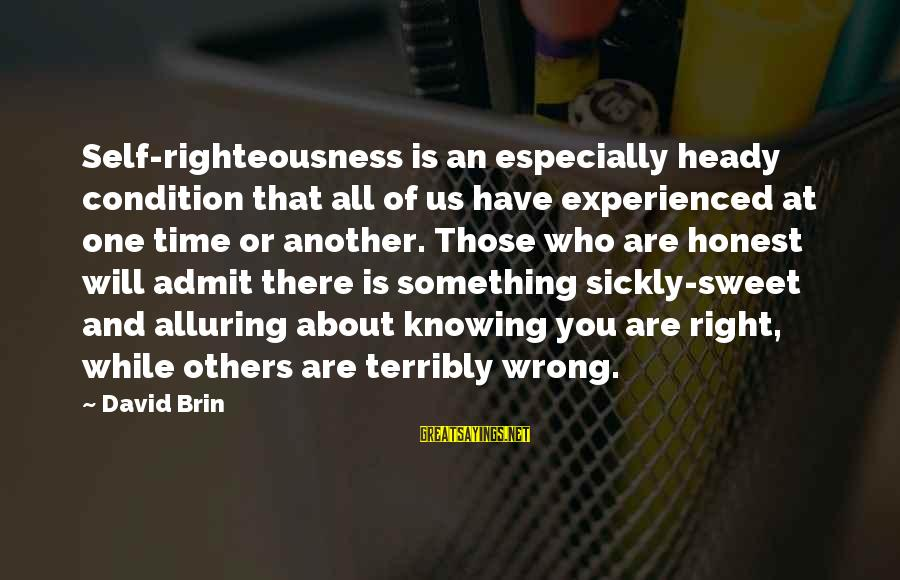 Knowing Something Is Wrong Sayings By David Brin: Self-righteousness is an especially heady condition that all of us have experienced at one time