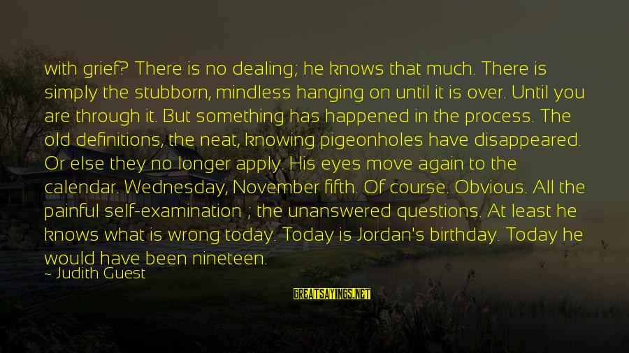 Knowing Something Is Wrong Sayings By Judith Guest: with grief? There is no dealing; he knows that much. There is simply the stubborn,