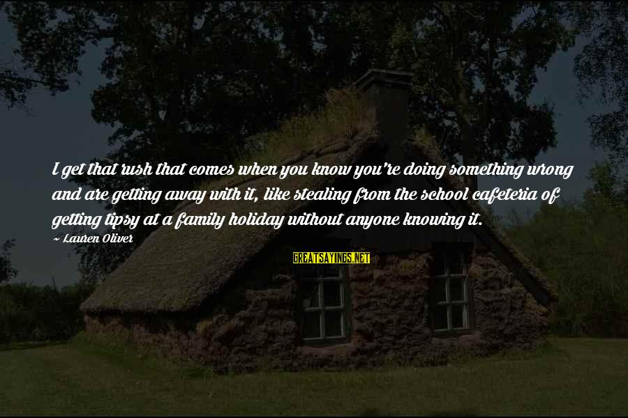 Knowing Something Is Wrong Sayings By Lauren Oliver: I get that rush that comes when you know you're doing something wrong and are
