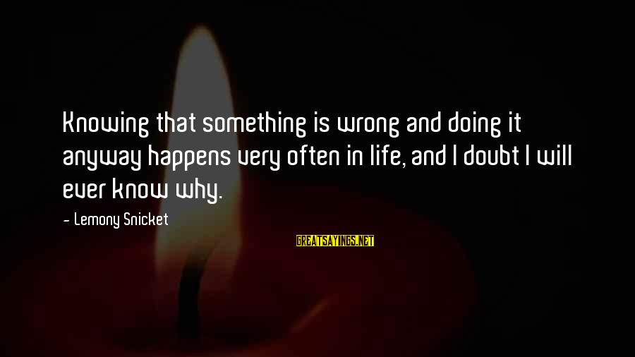 Knowing Something Is Wrong Sayings By Lemony Snicket: Knowing that something is wrong and doing it anyway happens very often in life, and