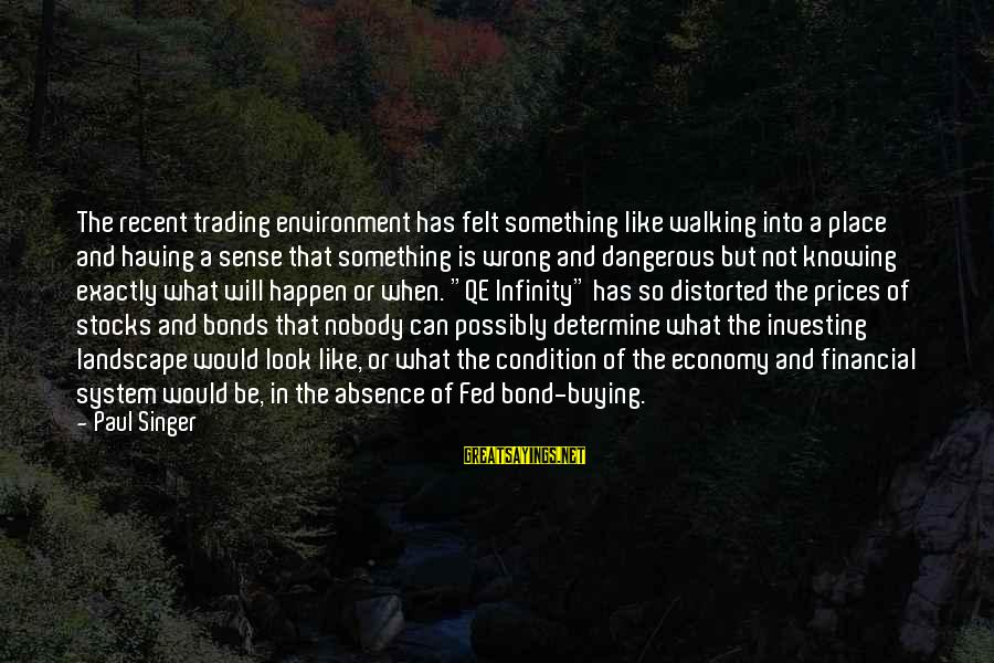 Knowing Something Is Wrong Sayings By Paul Singer: The recent trading environment has felt something like walking into a place and having a