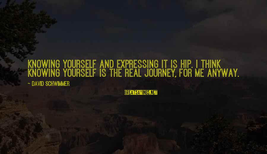 Knowing The Real Me Sayings By David Schwimmer: Knowing yourself and expressing it is hip. I think knowing yourself is the real journey,