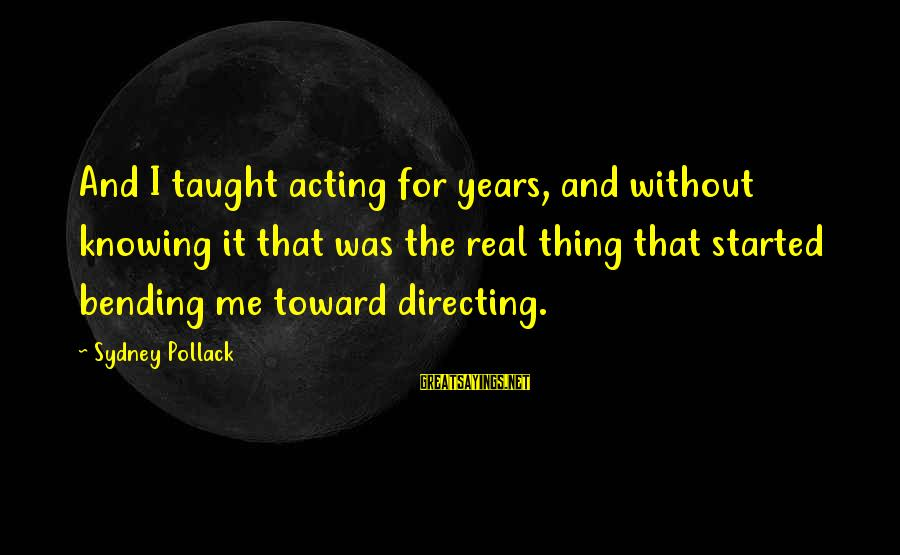 Knowing The Real Me Sayings By Sydney Pollack: And I taught acting for years, and without knowing it that was the real thing