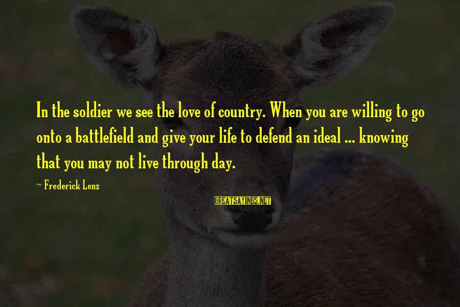 Knowing When To Give Up On Love Sayings By Frederick Lenz: In the soldier we see the love of country. When you are willing to go