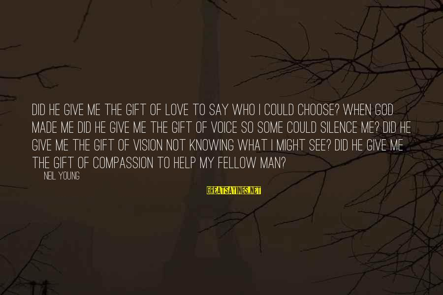 Knowing When To Give Up On Love Sayings By Neil Young: Did He give me the gift of love to say who I could choose? When