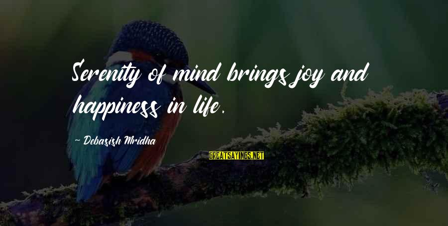 Knowledge Brings Happiness Sayings By Debasish Mridha: Serenity of mind brings joy and happiness in life.