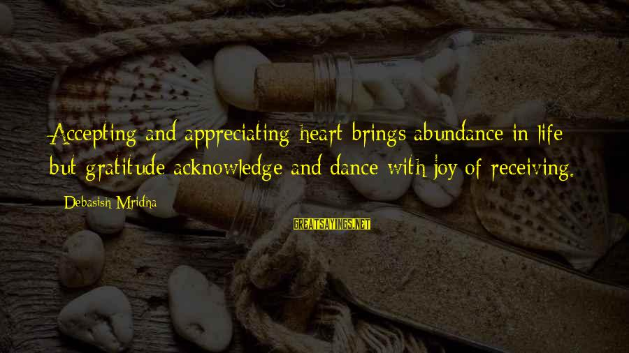 Knowledge Brings Happiness Sayings By Debasish Mridha: Accepting and appreciating heart brings abundance in life but gratitude acknowledge and dance with joy