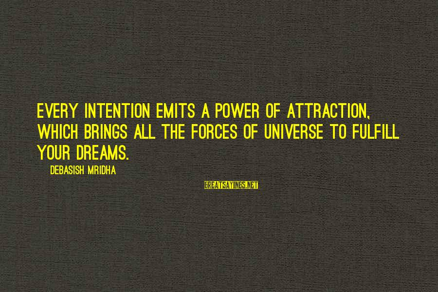 Knowledge Brings Happiness Sayings By Debasish Mridha: Every intention emits a power of attraction, which brings all the forces of universe to