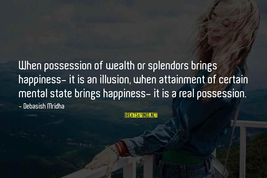 Knowledge Brings Happiness Sayings By Debasish Mridha: When possession of wealth or splendors brings happiness- it is an illusion, when attainment of