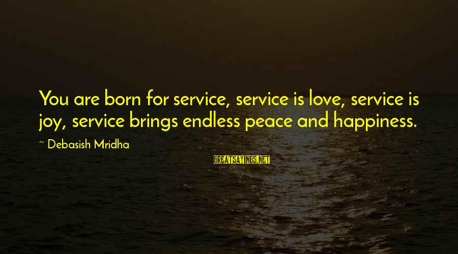 Knowledge Brings Happiness Sayings By Debasish Mridha: You are born for service, service is love, service is joy, service brings endless peace