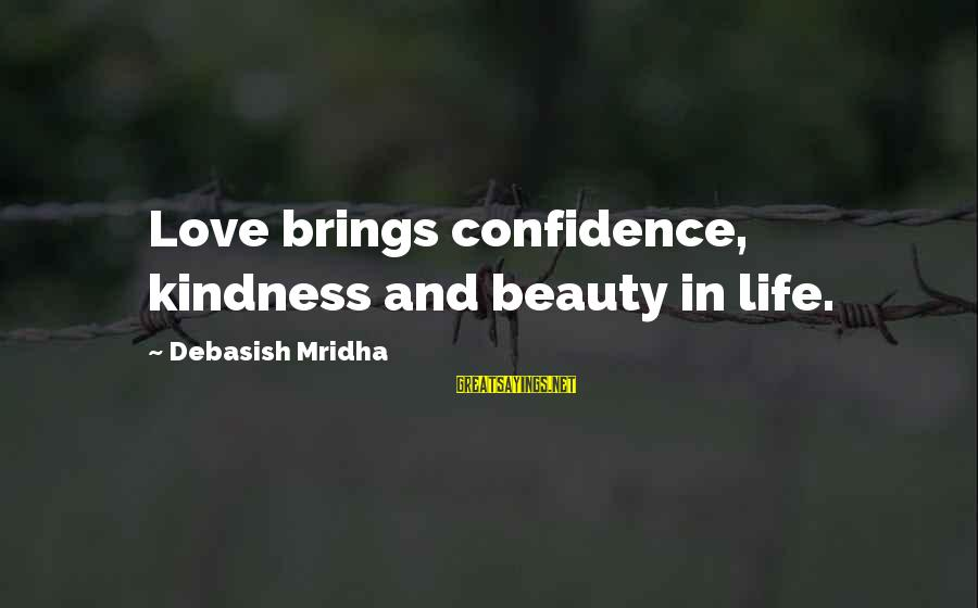 Knowledge Brings Happiness Sayings By Debasish Mridha: Love brings confidence, kindness and beauty in life.