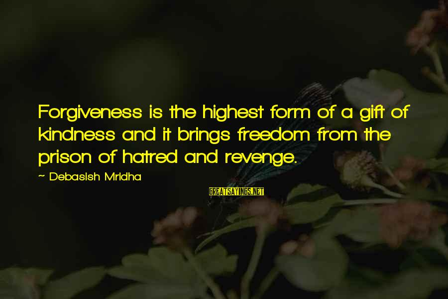 Knowledge Brings Happiness Sayings By Debasish Mridha: Forgiveness is the highest form of a gift of kindness and it brings freedom from