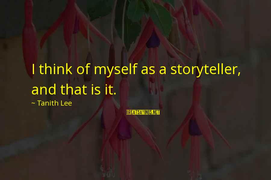 Knowledge Brings Happiness Sayings By Tanith Lee: I think of myself as a storyteller, and that is it.