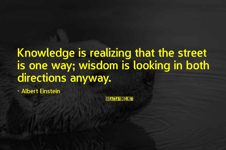 Knowledge Is Wisdom Sayings By Albert Einstein: Knowledge is realizing that the street is one way; wisdom is looking in both directions