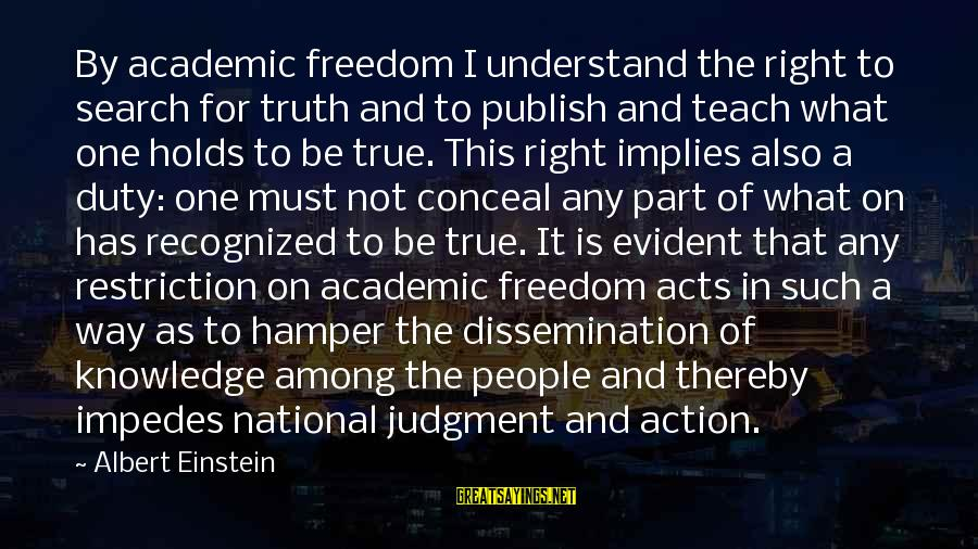 Knowledge Is Wisdom Sayings By Albert Einstein: By academic freedom I understand the right to search for truth and to publish and