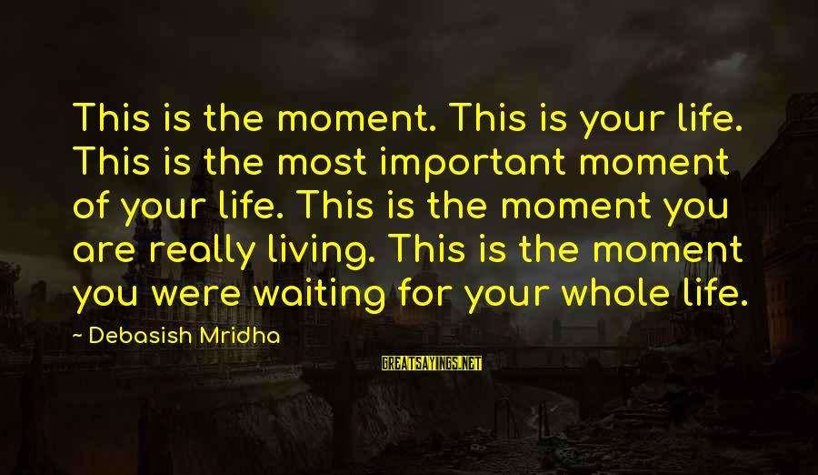 Knowledge Is Wisdom Sayings By Debasish Mridha: This is the moment. This is your life. This is the most important moment of