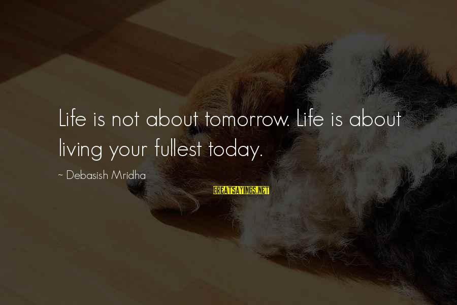 Knowledge Is Wisdom Sayings By Debasish Mridha: Life is not about tomorrow. Life is about living your fullest today.
