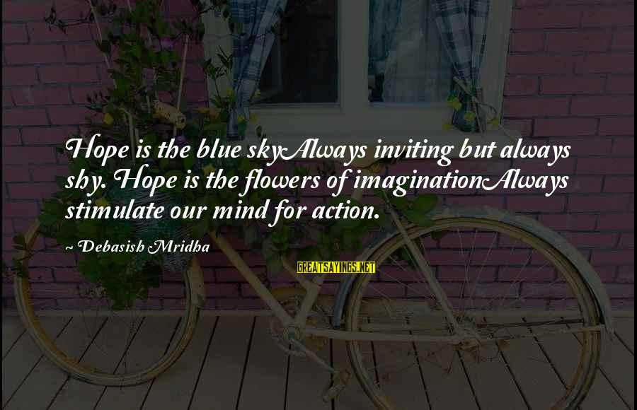 Knowledge Is Wisdom Sayings By Debasish Mridha: Hope is the blue skyAlways inviting but always shy. Hope is the flowers of imaginationAlways