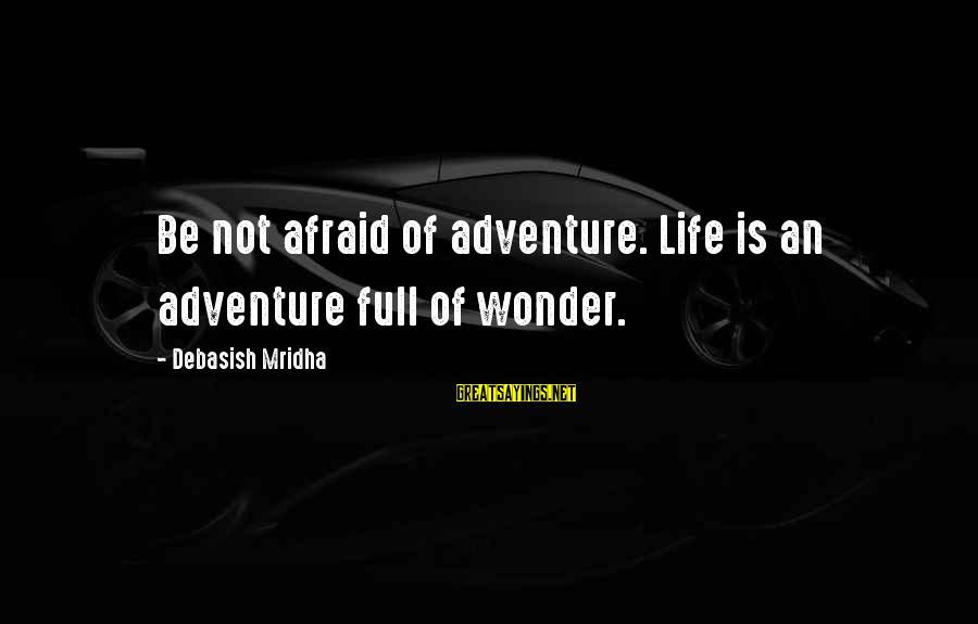 Knowledge Is Wisdom Sayings By Debasish Mridha: Be not afraid of adventure. Life is an adventure full of wonder.