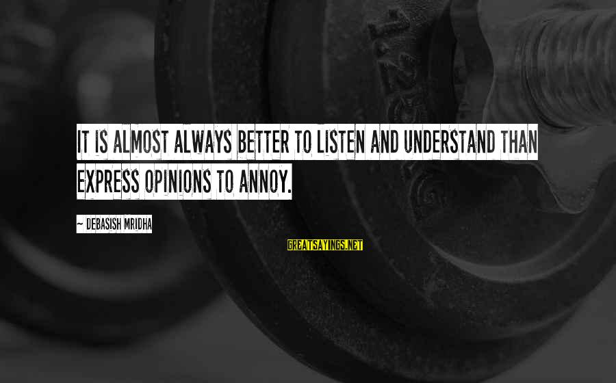 Knowledge Is Wisdom Sayings By Debasish Mridha: It is almost always better to listen and understand than express opinions to annoy.