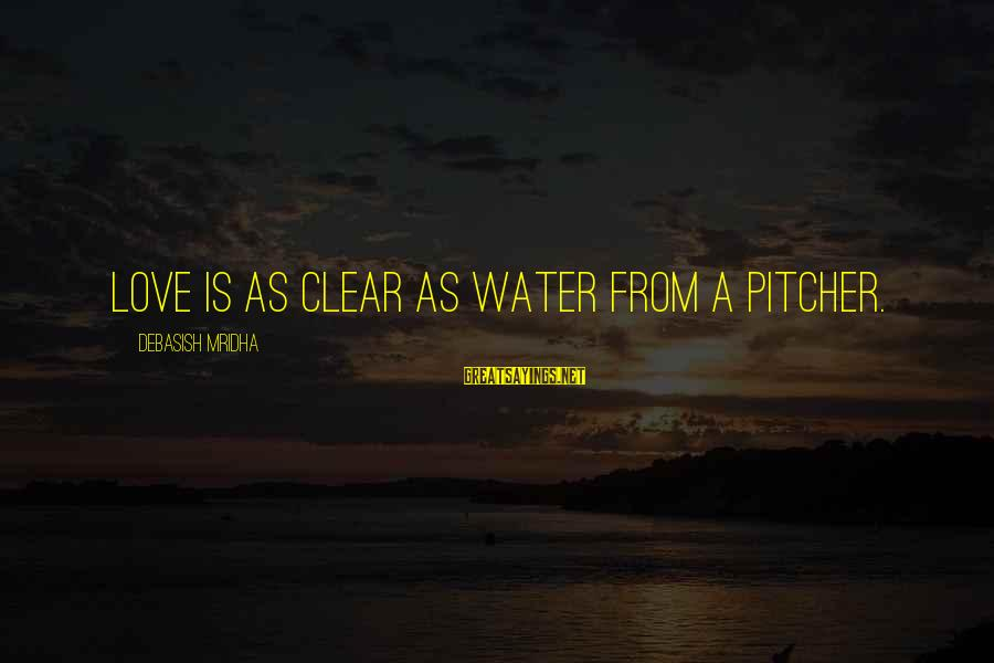 Knowledge Is Wisdom Sayings By Debasish Mridha: Love is as clear as water from a pitcher.