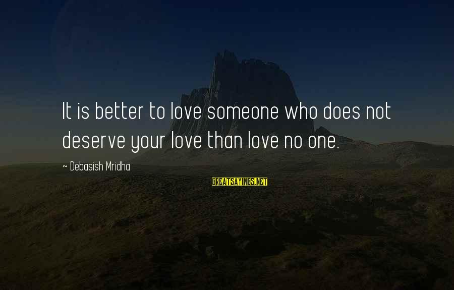 Knowledge Is Wisdom Sayings By Debasish Mridha: It is better to love someone who does not deserve your love than love no