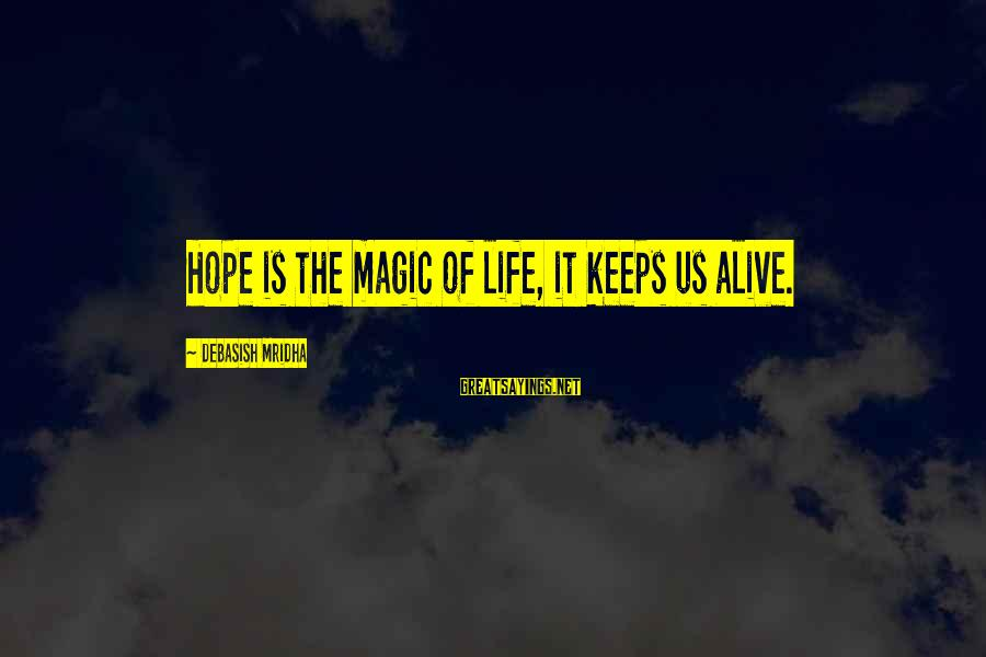 Knowledge Is Wisdom Sayings By Debasish Mridha: Hope is the magic of life, it keeps us alive.