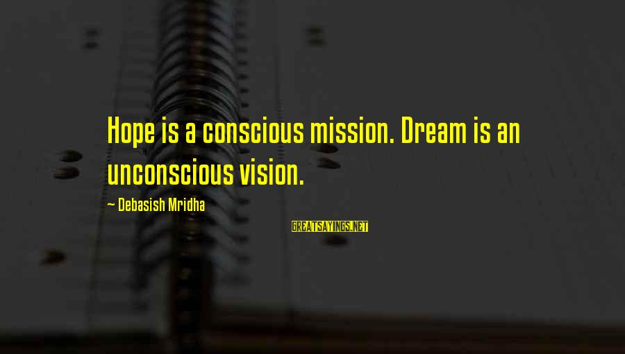 Knowledge Is Wisdom Sayings By Debasish Mridha: Hope is a conscious mission. Dream is an unconscious vision.