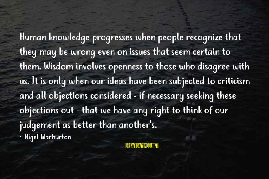 Knowledge Is Wisdom Sayings By Nigel Warburton: Human knowledge progresses when people recognize that they may be wrong even on issues that