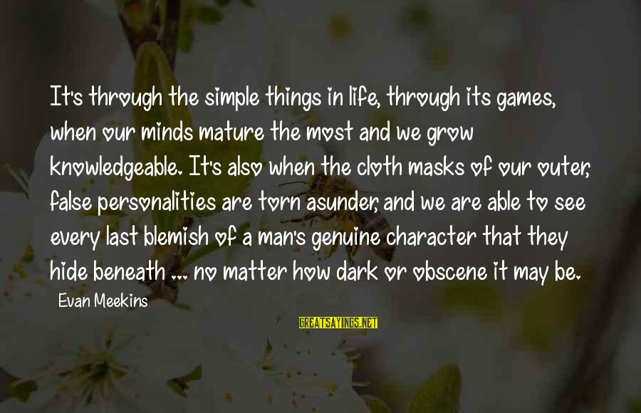Knowledgeable Life Sayings By Evan Meekins: It's through the simple things in life, through its games, when our minds mature the