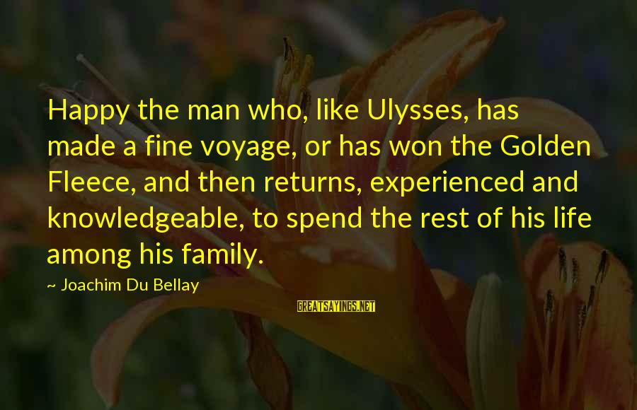 Knowledgeable Life Sayings By Joachim Du Bellay: Happy the man who, like Ulysses, has made a fine voyage, or has won the