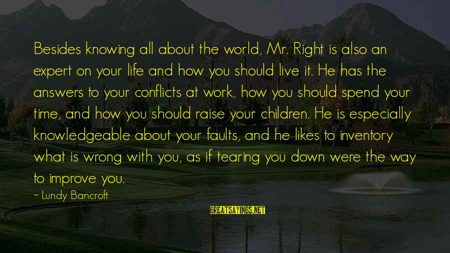 Knowledgeable Life Sayings By Lundy Bancroft: Besides knowing all about the world, Mr. Right is also an expert on your life