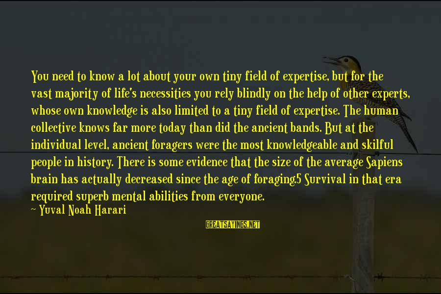 Knowledgeable Life Sayings By Yuval Noah Harari: You need to know a lot about your own tiny field of expertise, but for