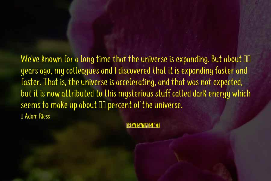 Known For Sayings By Adam Riess: We've known for a long time that the universe is expanding. But about 15 years