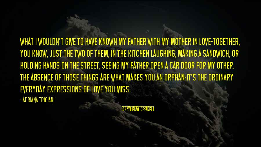 Known For Sayings By Adriana Trigiani: What I wouldn't give to have known my father with my mother in love-together, you