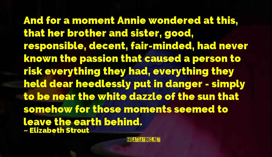 Known For Sayings By Elizabeth Strout: And for a moment Annie wondered at this, that her brother and sister, good, responsible,
