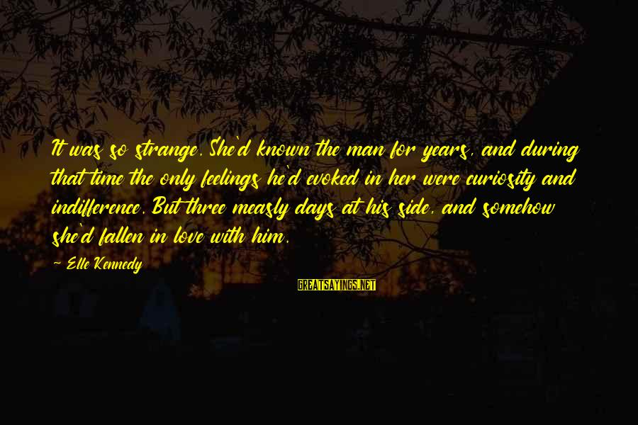 Known For Sayings By Elle Kennedy: It was so strange. She'd known the man for years, and during that time the