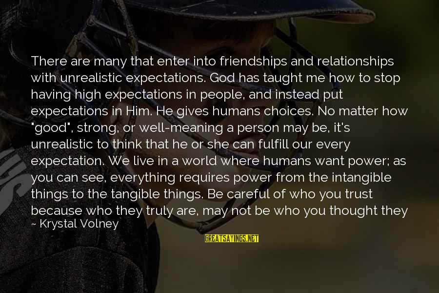 Known For Sayings By Krystal Volney: There are many that enter into friendships and relationships with unrealistic expectations. God has taught