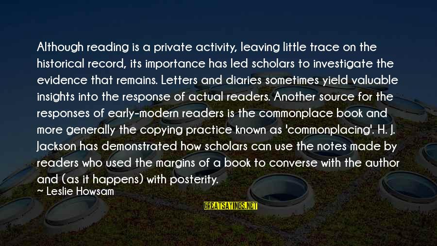 Known For Sayings By Leslie Howsam: Although reading is a private activity, leaving little trace on the historical record, its importance