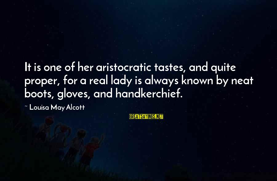 Known For Sayings By Louisa May Alcott: It is one of her aristocratic tastes, and quite proper, for a real lady is