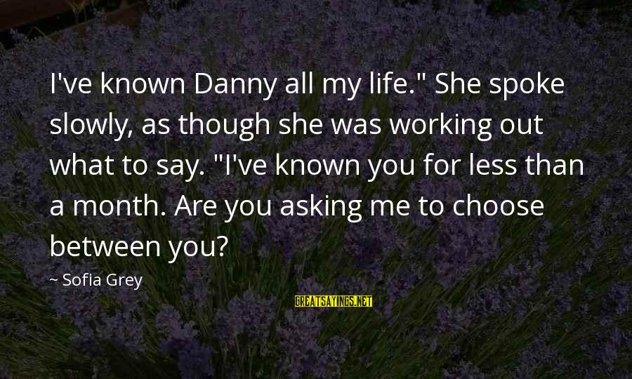 """Known For Sayings By Sofia Grey: I've known Danny all my life."""" She spoke slowly, as though she was working out"""