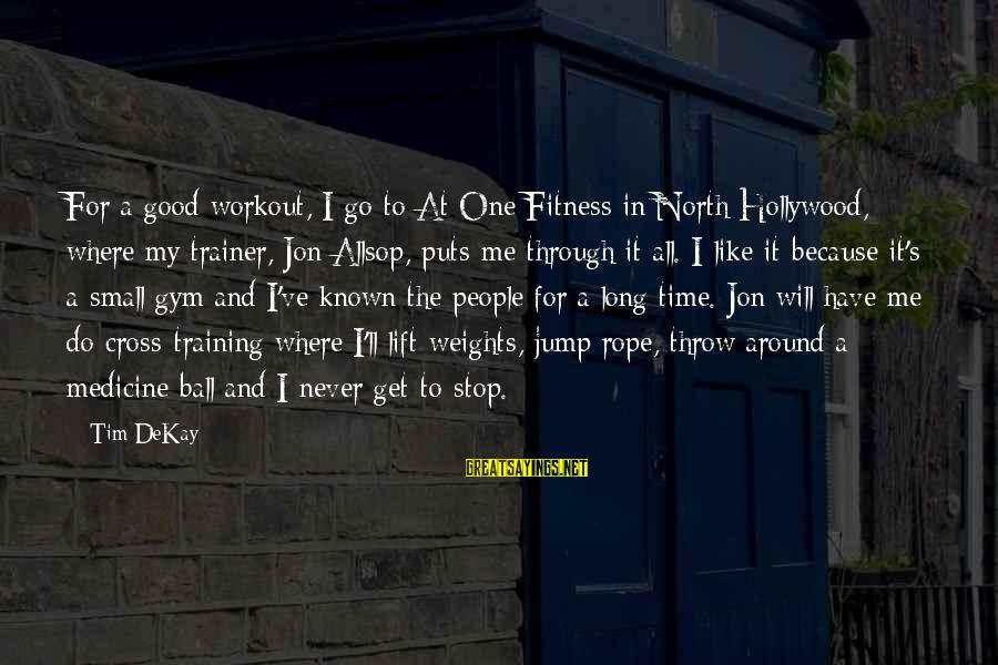 Known For Sayings By Tim DeKay: For a good workout, I go to At One Fitness in North Hollywood, where my