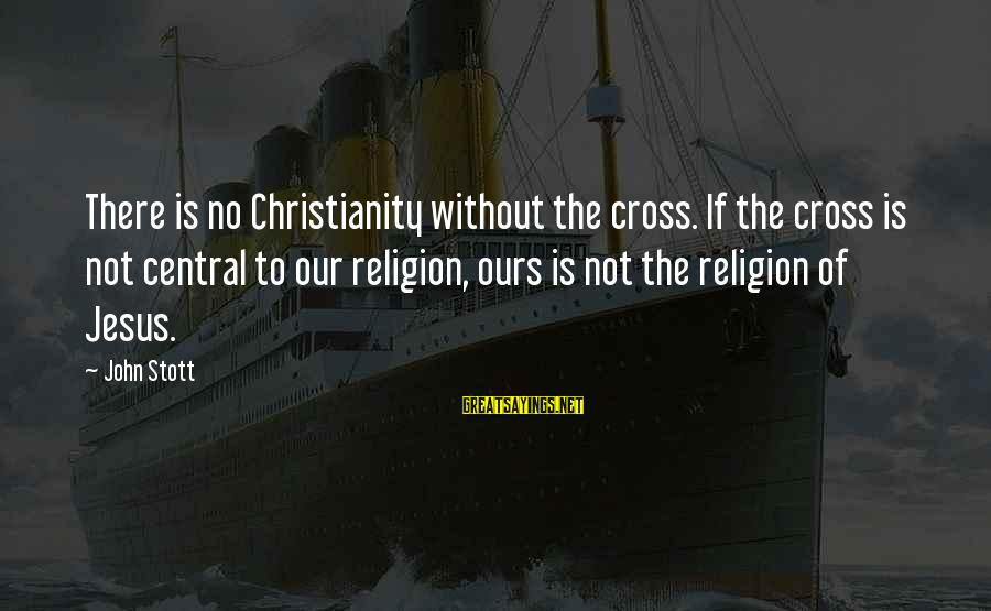 Knut Hamsun Pan Sayings By John Stott: There is no Christianity without the cross. If the cross is not central to our