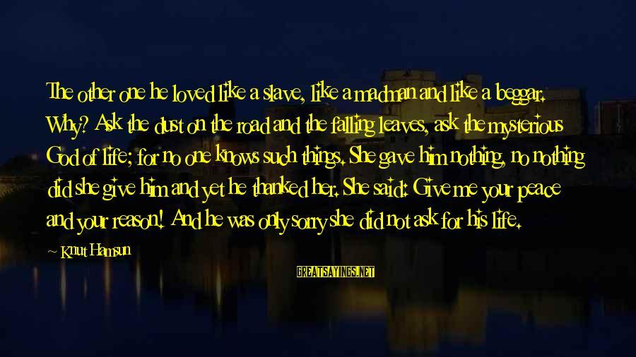 Knut Hamsun Pan Sayings By Knut Hamsun: The other one he loved like a slave, like a madman and like a beggar.