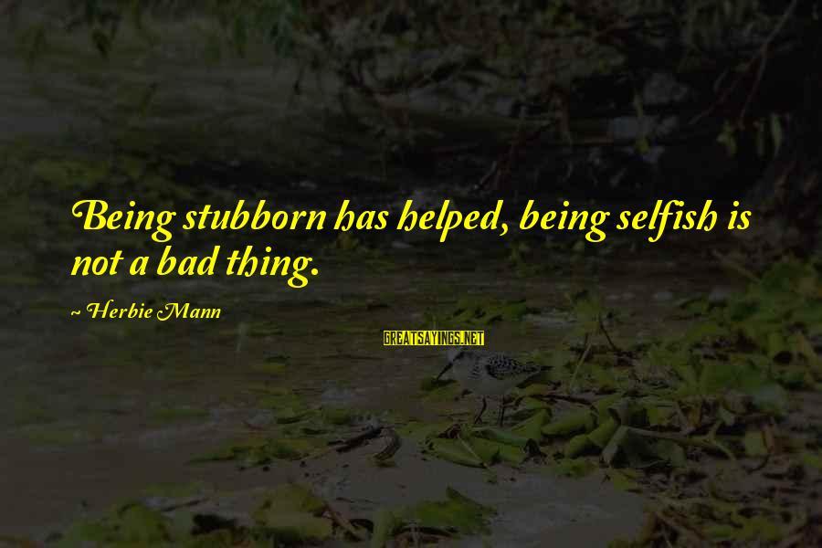 Koi Tumsa Nahi Sayings By Herbie Mann: Being stubborn has helped, being selfish is not a bad thing.