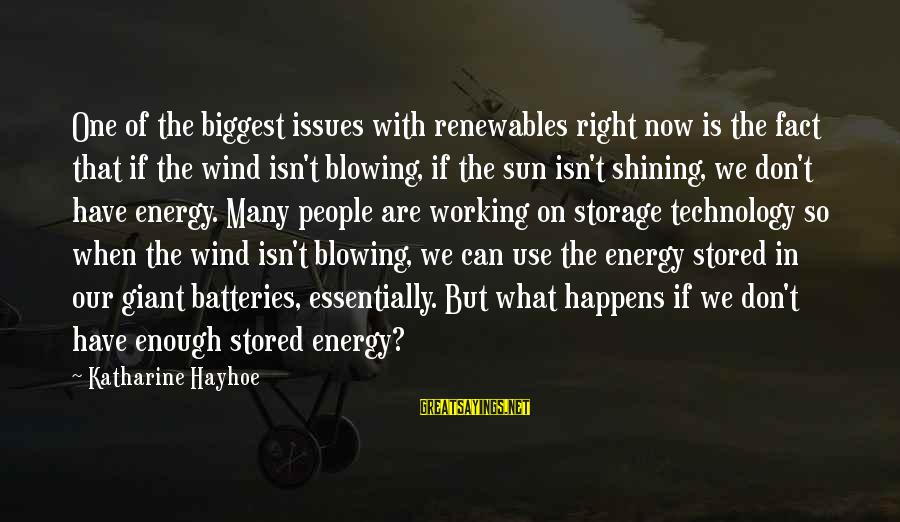 Koi Tumsa Nahi Sayings By Katharine Hayhoe: One of the biggest issues with renewables right now is the fact that if the